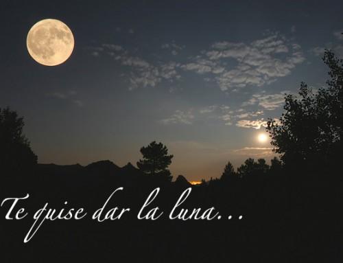 Quise darte la luna…pero tú me diste el sol